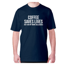 Load image into Gallery viewer, Coffee saves lives  just ask my work colleagues - men's premium t-shirt - Navy / S - Graphic Gear