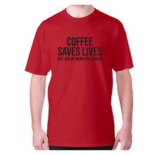 Load image into Gallery viewer, Coffee saves lives  just ask my work colleagues - men's premium t-shirt - Red / S - Graphic Gear