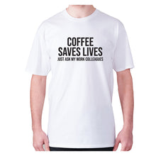 Load image into Gallery viewer, Coffee saves lives  just ask my work colleagues - men's premium t-shirt - White / S - Graphic Gear