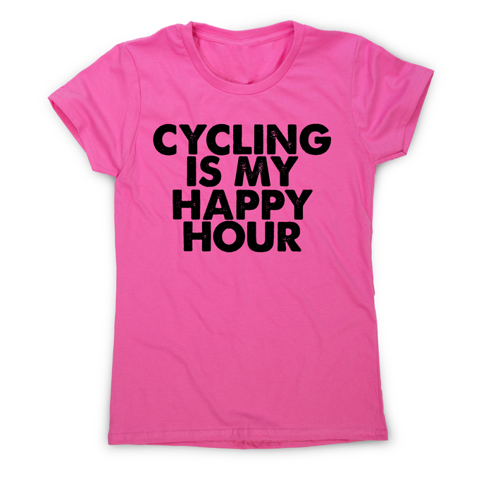 Cycling is my happy hour funny bike slogan cycle t-shirt women's - Graphic Gear