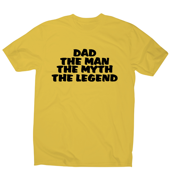 Dad the man the myth - funny slogan t-shirt men's - Graphic Gear