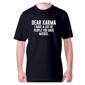 Dear Karma I have a list of people you have missed - men's premium t-shirt - Black / S - Graphic Gear