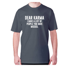 Load image into Gallery viewer, Dear Karma I have a list of people you have missed - men's premium t-shirt - Charcoal / S - Graphic Gear
