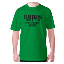 Load image into Gallery viewer, Dear Karma I have a list of people you have missed - men's premium t-shirt - Green / S - Graphic Gear