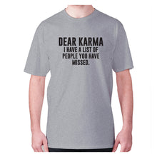 Load image into Gallery viewer, Dear Karma I have a list of people you have missed - men's premium t-shirt - Grey / S - Graphic Gear