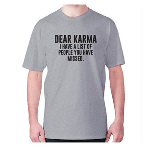 Dear Karma I have a list of people you have missed - men's premium t-shirt - Grey / S - Graphic Gear