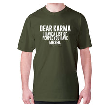 Load image into Gallery viewer, Dear Karma I have a list of people you have missed - men's premium t-shirt - Military Green / S - Graphic Gear