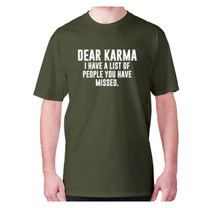 Dear Karma I have a list of people you have missed - men's premium t-shirt - Military Green / S - Graphic Gear