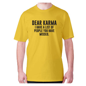 Dear Karma I have a list of people you have missed - men's premium t-shirt - Yellow / S - Graphic Gear