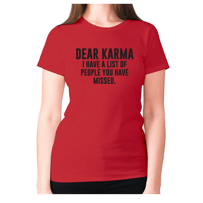 Dear Karma I have a list of people you have missed - women's premium t-shirt - Graphic Gear