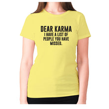 Load image into Gallery viewer, Dear Karma I have a list of people you have missed - women's premium t-shirt - Graphic Gear
