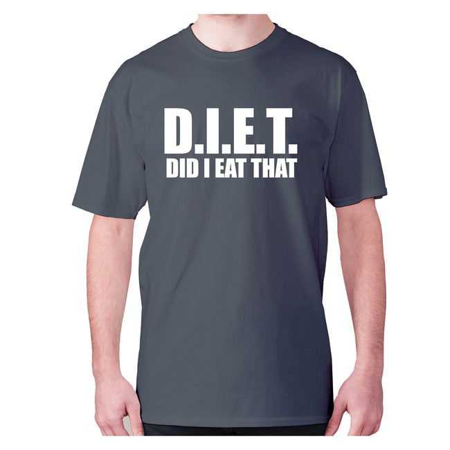 D.I.E.T did I eat that - men's premium t-shirt - Graphic Gear