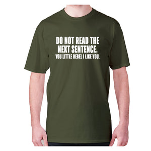 Do not read the next sentence. You little rebel i like you - men's premium t-shirt - Graphic Gear