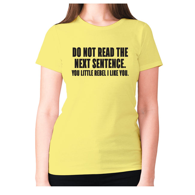 Do not read the next sentence. You little rebel i like you - women's premium t-shirt - Graphic Gear