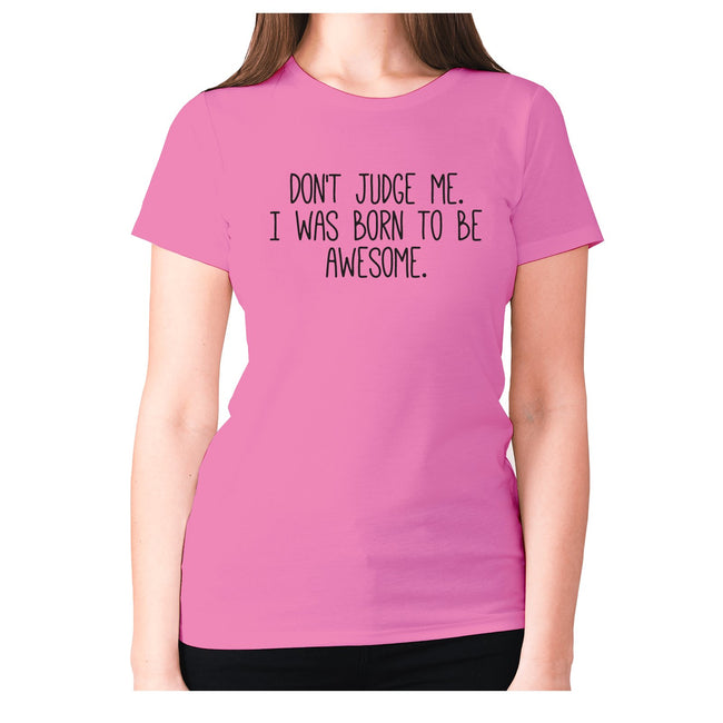 Don't judge me. I was born to be awesome - women's premium t-shirt - Graphic Gear