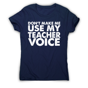 Don't make me use my teacher funny slogan teaching t-shirt women's - Graphic Gear