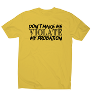 Don't make me violate funny rude offensive slogan t-shirt men's - Graphic Gear