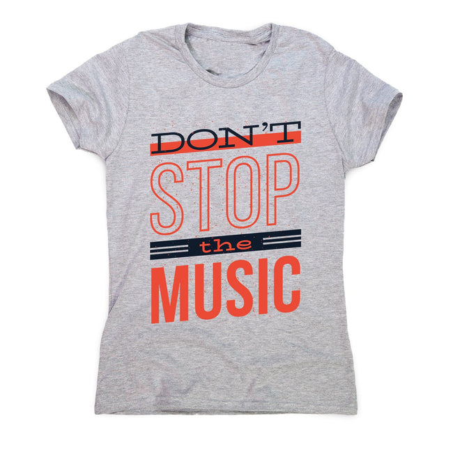 Don't stop music - women's music festival t-shirt - Graphic Gear