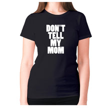 Load image into Gallery viewer, Don't tell my mom - women's premium t-shirt - Black / S - Graphic Gear