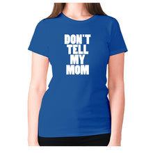 Load image into Gallery viewer, Don't tell my mom - women's premium t-shirt - Blue / S - Graphic Gear
