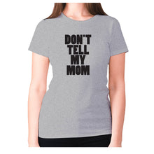 Load image into Gallery viewer, Don't tell my mom - women's premium t-shirt - Grey / S - Graphic Gear