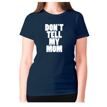 Load image into Gallery viewer, Don't tell my mom - women's premium t-shirt - Navy / S - Graphic Gear