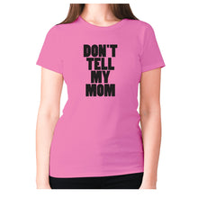 Load image into Gallery viewer, Don't tell my mom - women's premium t-shirt - Pink / S - Graphic Gear