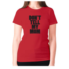 Load image into Gallery viewer, Don't tell my mom - women's premium t-shirt - Red / S - Graphic Gear