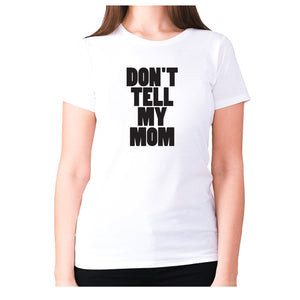 Don't tell my mom - women's premium t-shirt - White / S - Graphic Gear