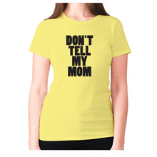 Load image into Gallery viewer, Don't tell my mom - women's premium t-shirt - Yellow / S - Graphic Gear
