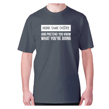 Load image into Gallery viewer, Drink some coffee and pretend - men's premium t-shirt - Graphic Gear