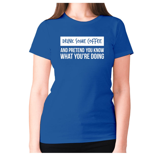 Drink some coffee and pretend - women's premium t-shirt - Graphic Gear