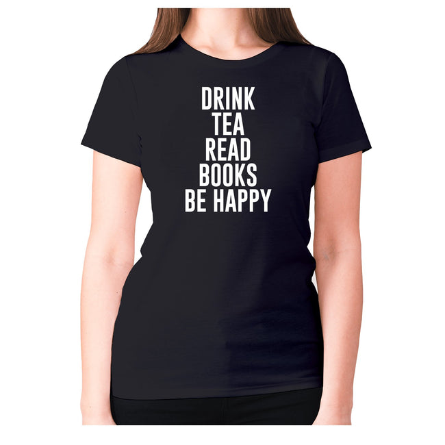 Drink tea read books be happy - women's premium t-shirt - Graphic Gear