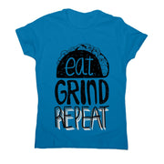 Eat grind repeat - women's motivational t-shirt - Graphic Gear