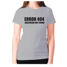 Load image into Gallery viewer, Error 404 girlfriend not found - women's premium t-shirt - Grey / S - Graphic Gear