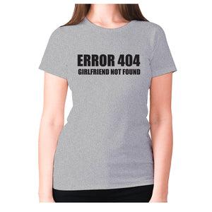 Error 404 girlfriend not found - women's premium t-shirt - Grey / S - Graphic Gear