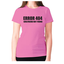 Load image into Gallery viewer, Error 404 girlfriend not found - women's premium t-shirt - Pink / S - Graphic Gear
