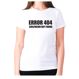 Error 404 girlfriend not found - women's premium t-shirt - White / S - Graphic Gear