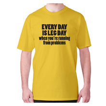 Load image into Gallery viewer, Every day is leg day when you're running from problems - men's premium t-shirt - Graphic Gear