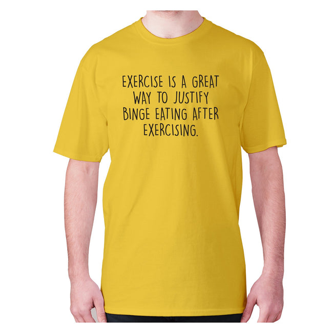 Exercise is a great way to justify binge eating after exercising - men's premium t-shirt - Graphic Gear