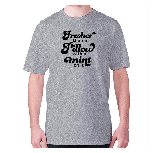 Fresher than a pillow with a mint on it - men's premium t-shirt - Graphic Gear