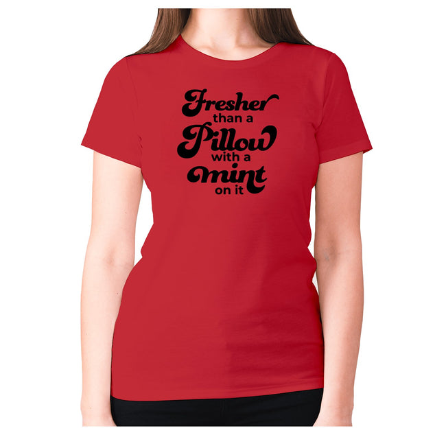 Fresher than a pillow with a mint on it - women's premium t-shirt - Graphic Gear