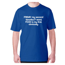Load image into Gallery viewer, Friday my second favorite F word. FOOD is my first obviously - men's premium t-shirt - Blue / S - Graphic Gear