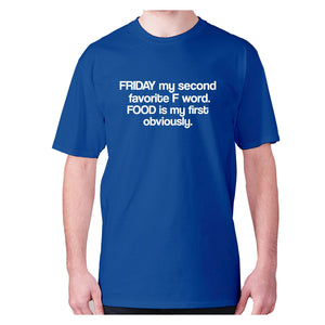 Friday my second favorite F word. FOOD is my first obviously - men's premium t-shirt - Blue / S - Graphic Gear