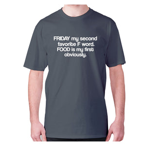 Friday my second favorite F word. FOOD is my first obviously - men's premium t-shirt - Charcoal / S - Graphic Gear