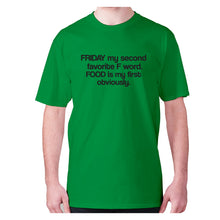 Load image into Gallery viewer, Friday my second favorite F word. FOOD is my first obviously - men's premium t-shirt - Green / S - Graphic Gear