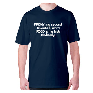 Friday my second favorite F word. FOOD is my first obviously - men's premium t-shirt - Navy / S - Graphic Gear
