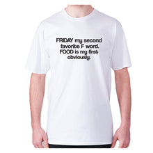 Load image into Gallery viewer, Friday my second favorite F word. FOOD is my first obviously - men's premium t-shirt - White / S - Graphic Gear