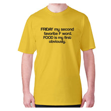 Load image into Gallery viewer, Friday my second favorite F word. FOOD is my first obviously - men's premium t-shirt - Yellow / S - Graphic Gear