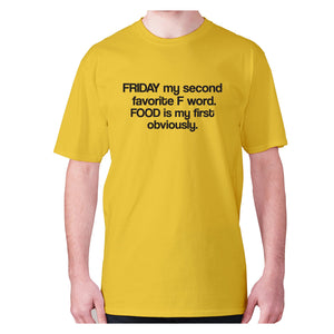Friday my second favorite F word. FOOD is my first obviously - men's premium t-shirt - Yellow / S - Graphic Gear
